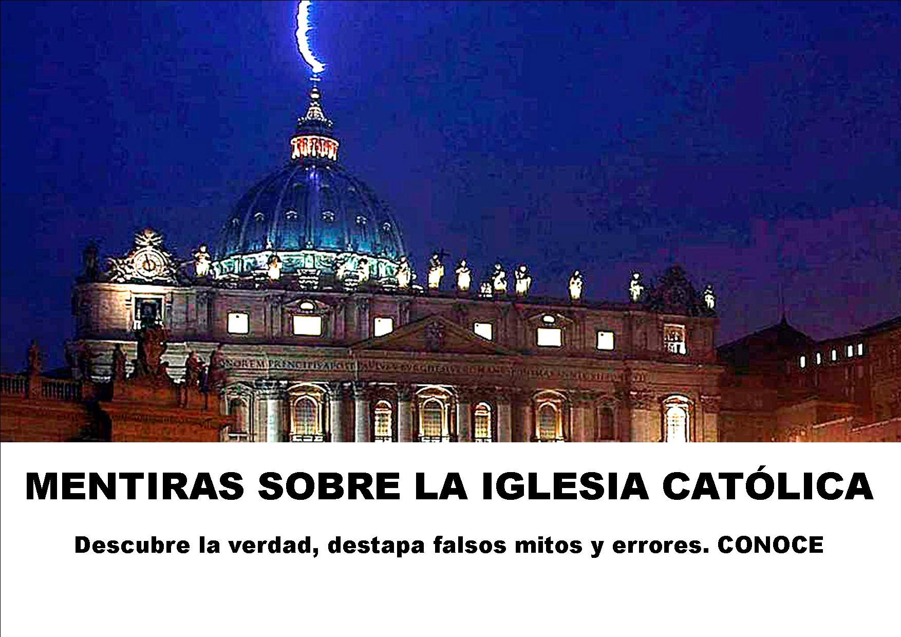 Mentiras que cuentan sobre la Iglesia Católica. Conoce la verdad.