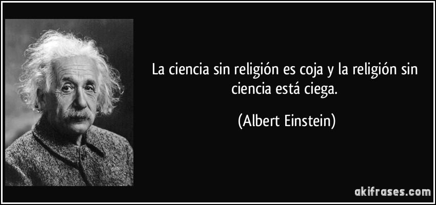 La ciencia sin religión es coja