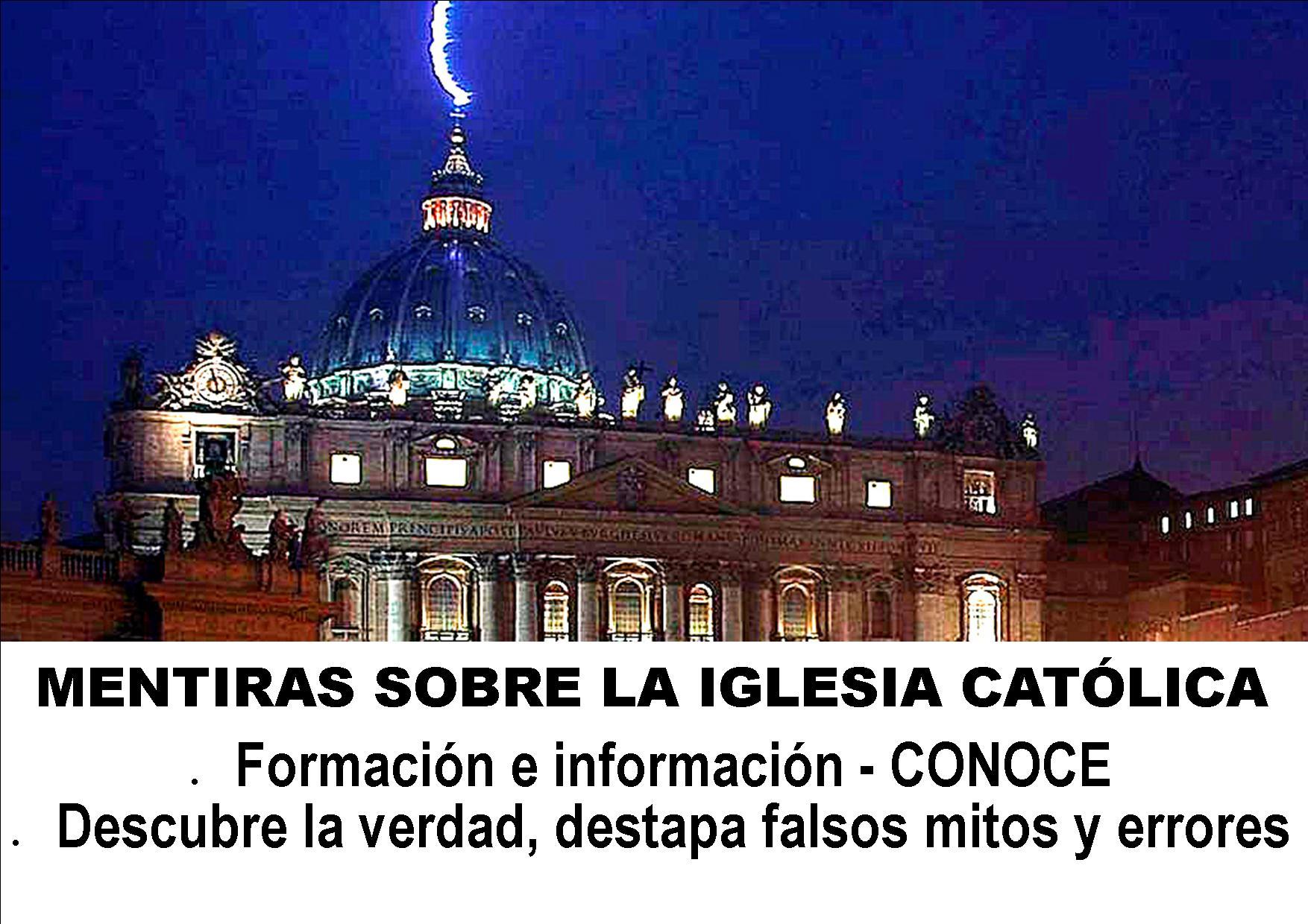 MSLICATOLICA: Formación e información. Aclaramos mentiras sobre la Iglesia y la religión Católica.